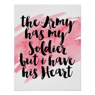 The Army Has My Soldier But I Have His Heart Poster