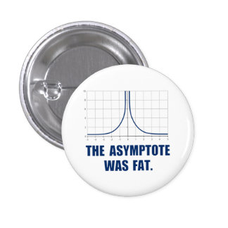 The Asymptote was Fat 3 Cm Round Badge