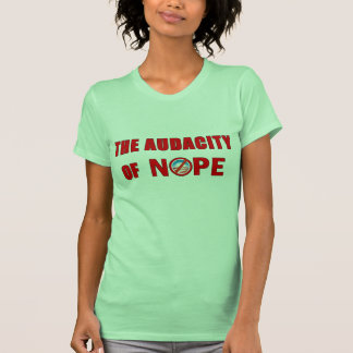 The Audacity of NOPE T-shirts