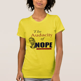 The Audacity of NOPE! T Shirts