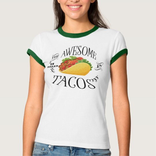 The Awesome is Fuelled by Tacos T-Shirt