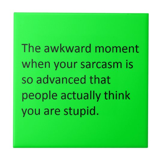 THE AWKWARD MOMENT WHEN YOUR SARCASM IS SO GOOD PE SMALL SQUARE TILE