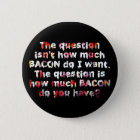 The BACON Question! 6 Cm Round Badge