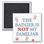 The Badger Is Not My Familiar Fridge Magnet