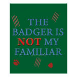 The Badger Is Not My Familiar Posters