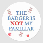 The Badger Is Not My Familiar Round Stickers