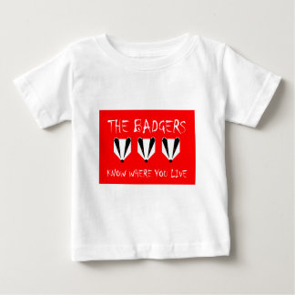 THE BADGERS KNOW WHERE YOU LIVE BABY T-Shirt
