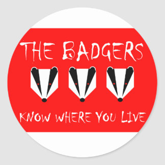 THE BADGERS KNOW WHERE YOU LIVE CLASSIC ROUND STICKER
