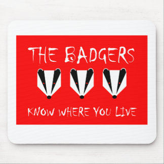 THE BADGERS KNOW WHERE YOU LIVE MOUSE PAD