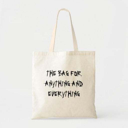 the bag for anything and everything