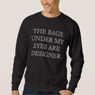 The Bags Under My Eyes are Designer Funny Sweater