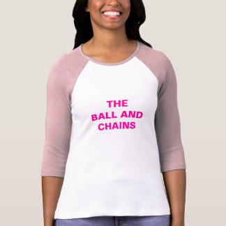 THE BALL AND CHAINS T SHIRTS