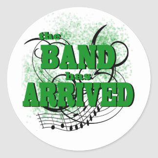 The Band has Arrived/ Green Classic Round Sticker