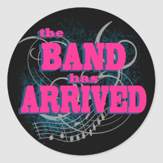 The Band Has Arrived Round Stickers