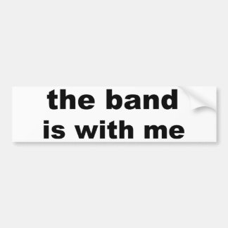 the band is with me bumper sticker