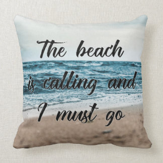 The beach is calling and I must go Cushion