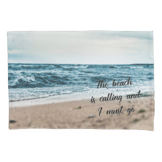 The beach is calling and I must go Pillowcase