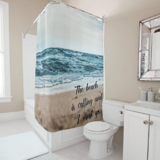 The beach is calling and I must go Shower Curtain