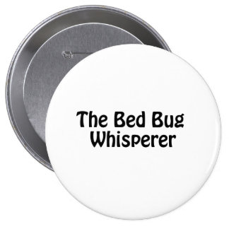 the bed bug whisperer 10 cm round badge