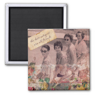 The best Antiques are Old friends Square Magnet