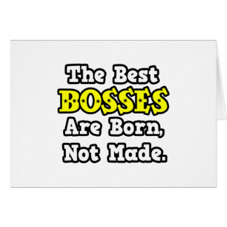 The Best Bosses Are Born Not Made Card