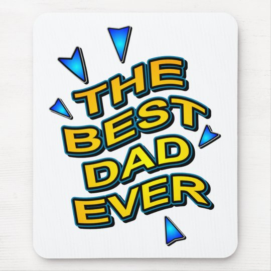 THE BEST DAD EVER fun bright gift for dad Mouse Pad