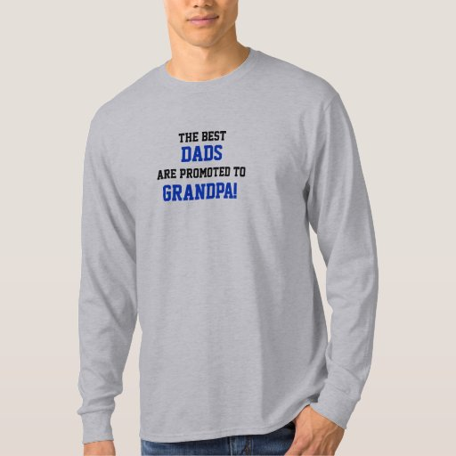 The Best, DADS, are promoted to, GRANDPA! T-Shirt
