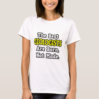 The Best Geologists Are Born, Not Made T-Shirt
