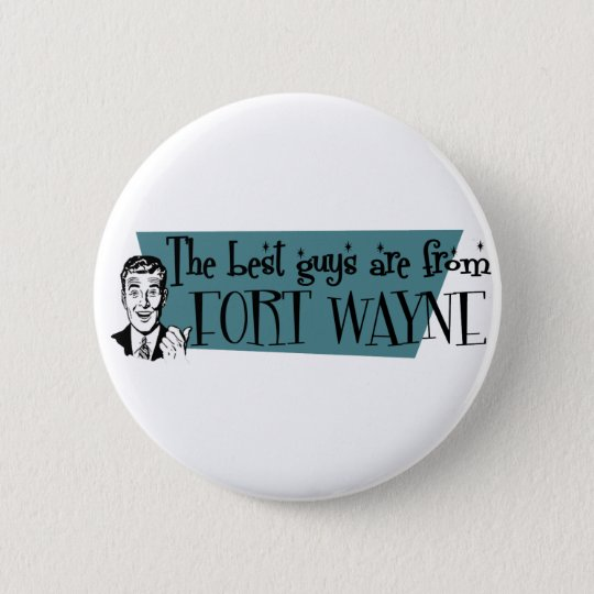 The best guys are from Fort Wayne 6 Cm Round Badge
