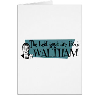 The best guys are from Waltham Greeting Card