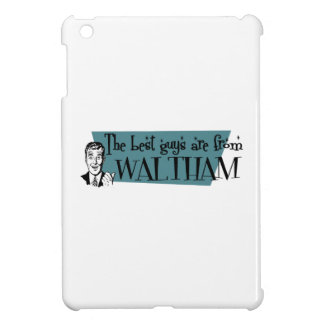 The best guys are from Waltham iPad Mini Cases