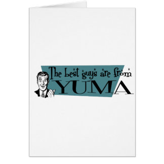 The best guys are from Yuma Greeting Card