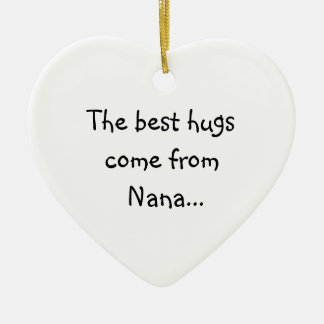The Best Hugs Come From Nana Ceramic Heart Decoration