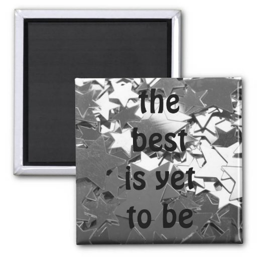 the best is yet to be refrigerator magnets