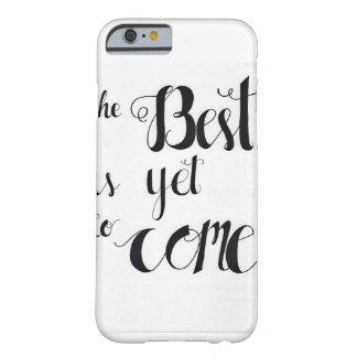 The best is yet to come barely there iPhone 6 case