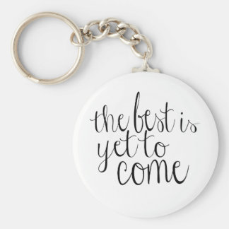 The Best is Yet to Come Basic Round Button Key Ring