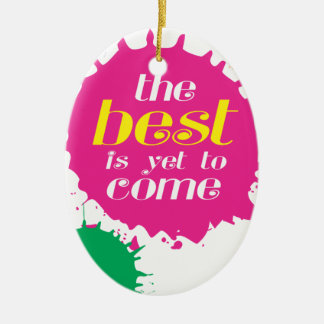 THE BEST is yet to come Christmas Ornament
