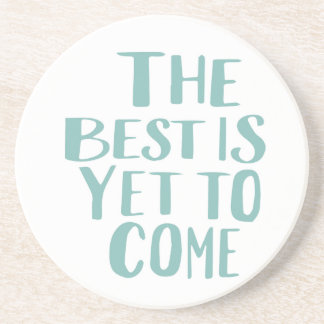 The Best is Yet to Come Coaster