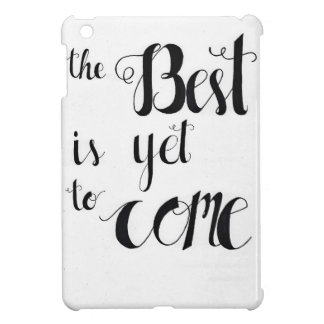 The best is yet to come iPad mini case