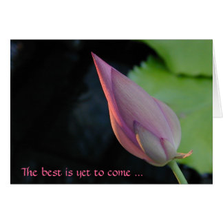 The best is yet to come - lotus greeting card