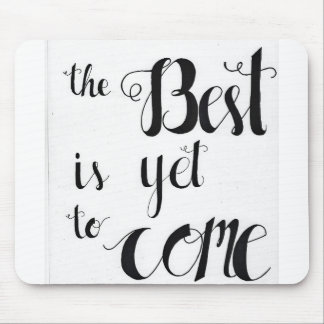 The best is yet to come mouse pad