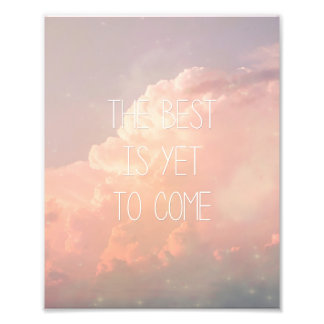 The Best Is Yet To Come Photo Print