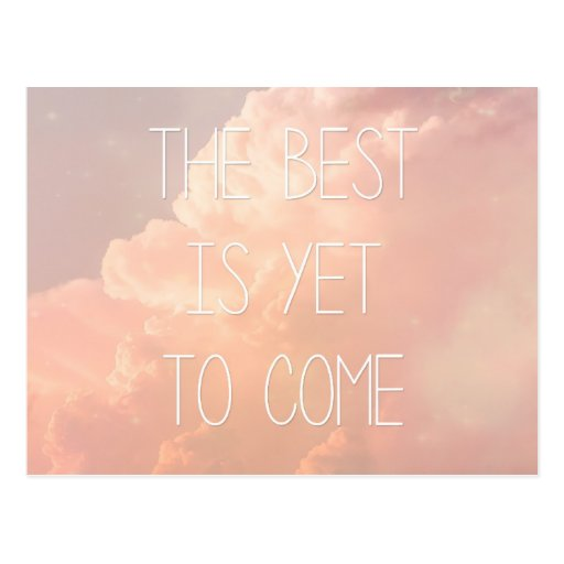 The Best Is Yet To Come Post Cards