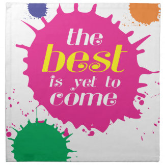 THE BEST is yet to come Printed Napkins