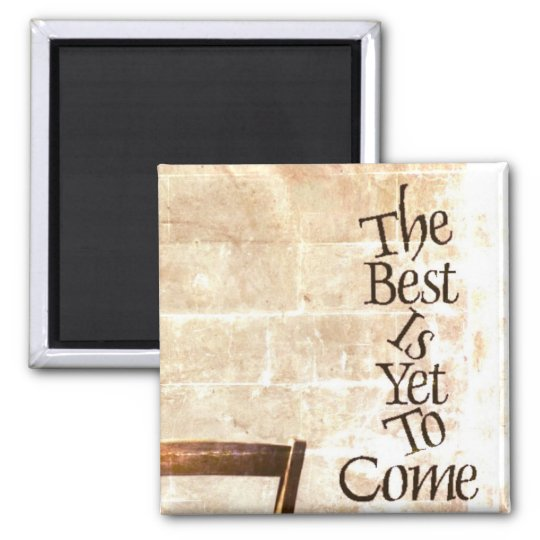 The Best is Yet to Come Square Magnet