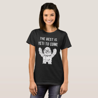The Best Is Yeti to Come Abominable Snowman Shirt