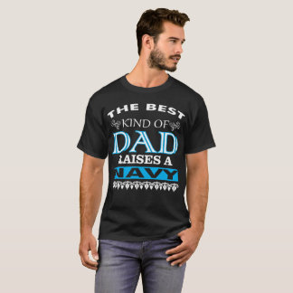 The Best Kind Of Dad Raises A Navy T-Shirt
