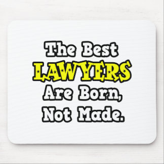 The Best Lawyers Are Born Not Made Mousepads