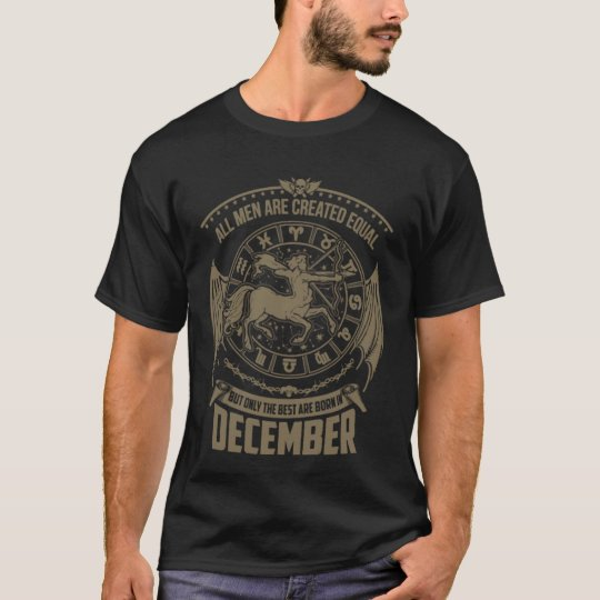 The Best Men Are Born In December T-Shirt