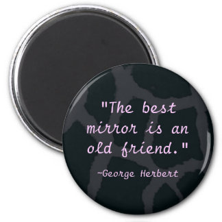 """The best mirror is an old friend"" Fridge Magnets"